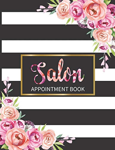 Salon Appointment Book: Monthly, Weekly and Daily Planner for Salons, Hair Stylists, Nail Technicians, Estheticians, Makeup Artists and more!...