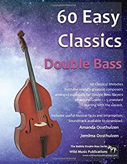 60 Easy Classics for Double Bass: wonderful melodies by the world's greatest composers arranged for beginner to intermedia...