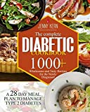 The Complete Diabetic Cookbook: 1000+ Wholesome and Tasty Recipes for the Newly Diagnosed   A 28-Day Meal Plan to Manage Type 2 Diabetes