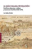 La más callada revolución: Conflictos aduaneros, nobleza y Corona de Castilla (1450-1590) (Sílex Universidad)