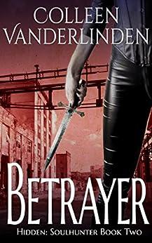 Betrayer (Hidden: Soulhunter Book 2) by [Colleen Vanderlinden]