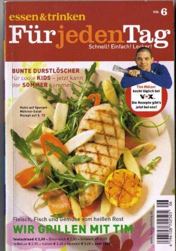 Essen & Trinken für jeden Tag Tim Mälzers Tv-Rezepte - WIR GRILLEN MIT TIM -FLEISCH, FISCH UND GEMÜSE VOM HEISSEN ROST Nr. 6 - 2005