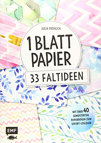 1 Blatt Papier – 33 Faltideen: Mit über 40 gemusterten Papierbogen zum Sofort-Loslegen