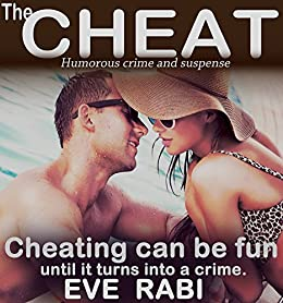 The Cheat: A lying, cheating S.O.B gets burned in Vegas!: A humorous crime and mystery suspense thriller (A tale of lies and Infidelity) by [Eve Rabi]