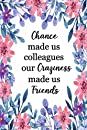 Chance Made Us Colleagues Our Craziness Made Us Friends: Blank Lined Notebook, gifts for best friends, funny gift best friend, friendship notebook, friendship gifts for best friends, 6 x 9 Inches, 120 Pages