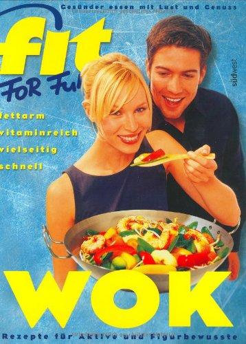 Fit for Fun: Wok. Rezepte für Aktive und Figurbewusste - fettarm, vitaminreich, vielseitig, schnell.