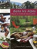 A table ! Dans les Alpes - Plus de 100 recettes de maisons d'hôtes