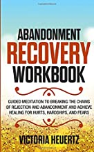 Abandonment Recovery Workbook: Guided meditation to Breaking the Chains of Rejection and Abandonment and Achieve Healing for Hurts, Hardships, and Fears