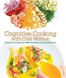 Cognitive Cooking with Chef Watson: Recipes for Innovation from IBM & the Institute of Culinary Education by IBM (2015-04-14)