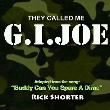 THEY CALLED ME G I JOE