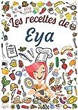 Les recettes de Eya: Cahier de recettes à remplir pour 100 recettes A4   Prénom personnalisé Eya   Cadeau d'anniversaire pour femme, maman, sœur ...  Grand format A4 (21 x 29.7 cm)