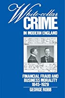 White-Collar Crime in Modern England: Financial Fraud and Business Morality, 1845-1929 by George Robb(2002-07-18)