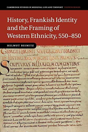 History, Frankish Identity and the Framing of Western Ethnicity, 550–850 (Cambridge Studies in Medieval Life and Thought