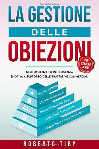 La gestione delle obiezioni (per vendere di più): Neuroscienze e intelligenza emotiva a supporto delle trattative commerciali