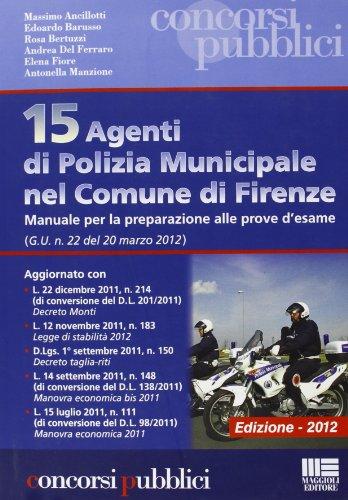 15 agenti di polizia municipale nel comune di Firenze. Manuale per la preparazione alle prove d'esame