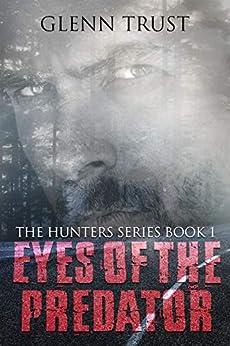 Eyes of the Predator: A Hard-Boiled Crime Thriller (The Hunters Book 1) by [Glenn Trust]
