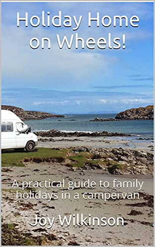 Holiday Home on Wheels!: A practical guide to family holidays in a campervan (English Edition)