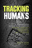 Tracking Humans: A Fundamental Approach to Finding Missing Persons, Insurgents, Guerrillas, and...