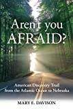 Aren't You Afraid?: American Discovery Trail from the Atlantic Ocean to Nebraska