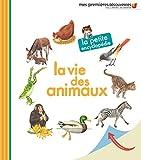 La vie des animaux - La petite encyclopédie - De 3 à 6 ans