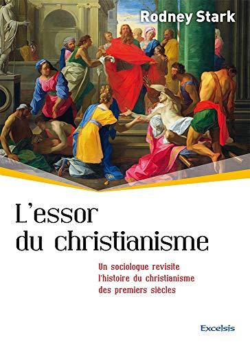 L'essor du Christianisme. Un sociologue revisite l'Histoire du Christianisme des premiers siècles