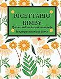 RICETTARIO BIMBY: Quaderno da scrivere prestampato adatto per annotare ricette create con i robot da cucina