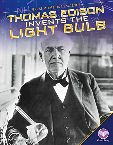 Thomas Edison Invents the Light Bulb (Great Moments in Science)