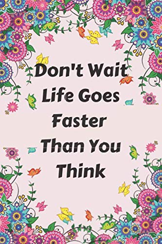 don't wait, life goes faster than you think notebook: Composition Notebook/Journal, 120 Page, Quote Cover, 6x9 , Blank Lined