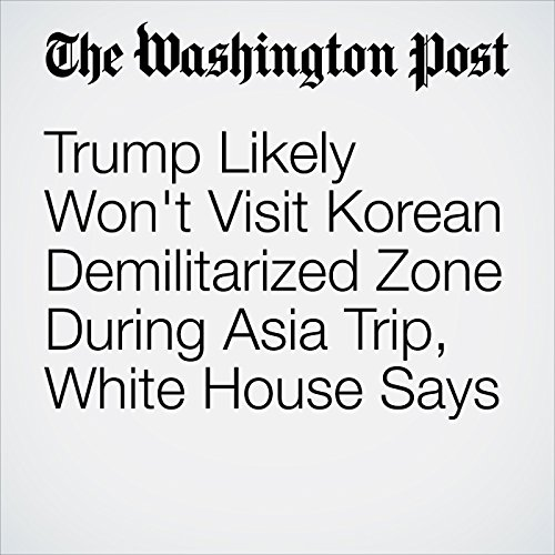Trump Likely Won't Visit Korean Demilitarized Zone During Asia Trip, White House Says copertina