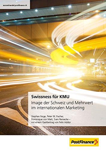 Swissness für KMU: Image der Schweiz und Mehrwert im internationalen Marketing
