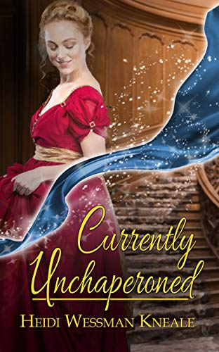 Currently Unchaperoned (Currently Charmed Book 1) by [Heidi Wessman Kneale]