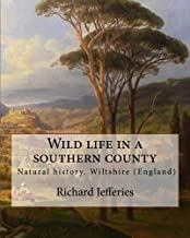 """Wild life in a southern county, By: Richard Jefferies: """"Wild Life in a Southern County"""" from Richard Jefferies. English nature writer (1848-1887). Natural history, Wiltshire (England)"""