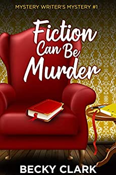 Fiction Can Be Murder (Mystery Writer's Mysteries Book 1) by [Becky Clark]