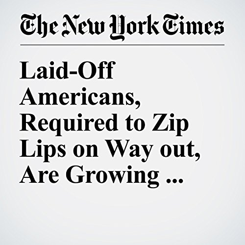 Laid-Off Americans, Required to Zip Lips on Way out, Are Growing Bolder cover art