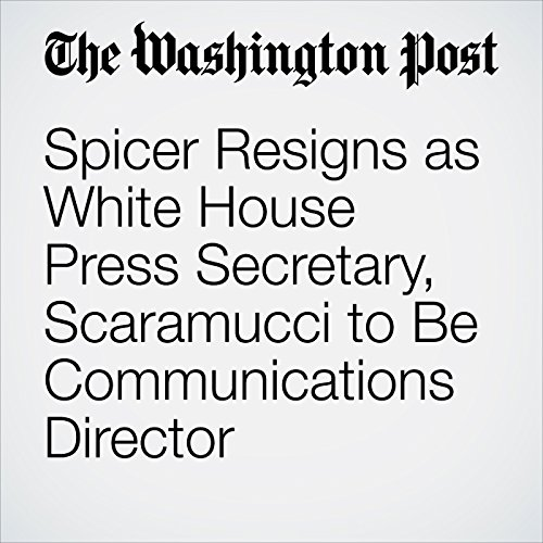 Spicer Resigns as White House Press Secretary, Scaramucci to Be Communications Director copertina