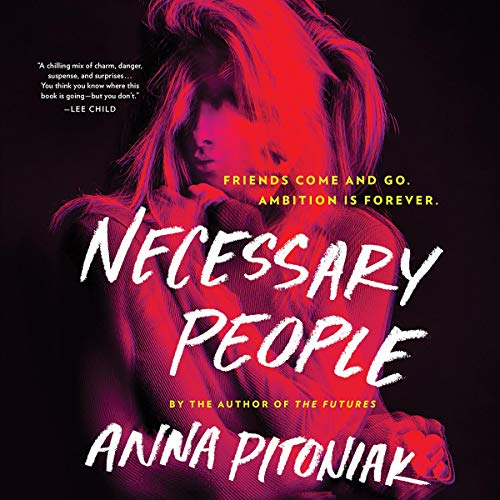 Necessary People                   By:                                                                                                                                 Anna Pitoniak                               Narrated by:                                                                                                                                 Vanessa Johansson                      Length: 10 hrs and 35 mins     Not rated yet     Overall 0.0