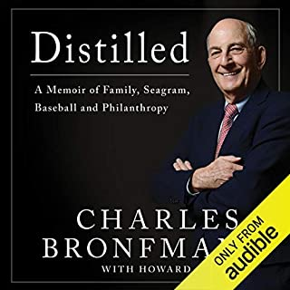 Distilled     A Memoir of Family, Seagram, Baseball, and Philanthropy              Written by:                                                                                                                                 Charles Bronfman,                                                                                        Howard Green                               Narrated by:                                                                                                                                 Howard Green                      Length: 10 hrs and 37 mins     1 rating     Overall 5.0