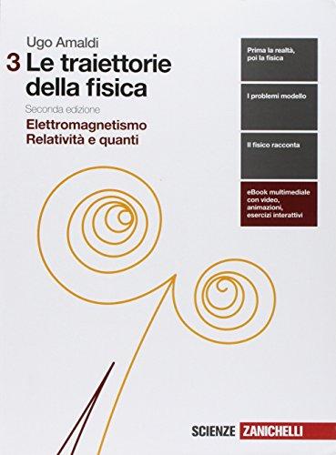 Le traiettorie della fisica. Per le Scuole superiori. Con espansione online. Elettromagnetismo, relatività e quanti (Vol. 3)