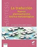 La traducción: Nuevos planteamientos teórico-metodológicos (Libros de Síntesis)