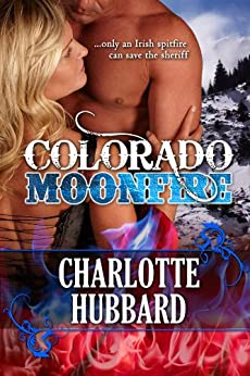 Colorado Moonfire (Cripple Creek Book 2) by [Charlotte Hubbard]