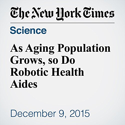 As Aging Population Grows, so Do Robotic Health Aides audiobook cover art