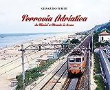 Ferrovia Adriatica. Da Rimini a Otranto in treno. Ediz. illustrata
