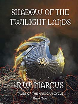 Shadow of the Twilight Lands: Tales of the Annigan Cycle: Book Two by [R.W. Marcus]