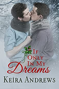 If Only in My Dreams: Gay Christmas Romance by [Keira Andrews]