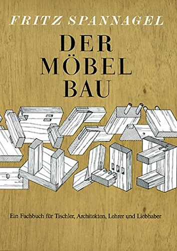 Der Möbelbau: Ein Fachbuch für Tischler, Architekten und Lehrer (Edition libri rari)
