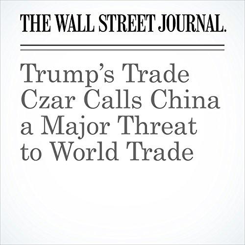 Trump's Trade Czar Calls China a Major Threat to World Trade copertina