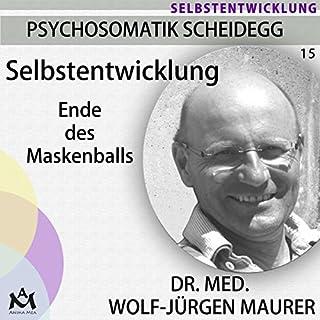 Selbstentwicklung. Ende des Maskenballs     Psychosomatik Scheidegg 15              Autor:                                                                                                                                 Wolf-Jürgen Maurer                               Sprecher:                                                                                                                                 Wolf-Jürgen Maurer                      Spieldauer: 1 Std. und 8 Min.     5 Bewertungen     Gesamt 5,0