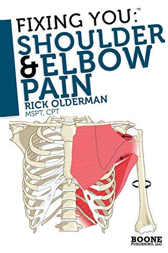 Fixing You: Shoulder & Elbow Pain: Self-treatment for rotator cuff strain, shoulder impingement, tennis elbow, golfer's elbow, and other diagnoses. by Rick Olderman MSPT (2010-04-22)