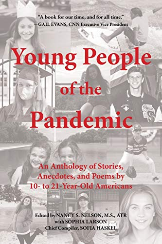 Young People of the Pandemic: An Anthology of Stories, Anecdotes, and Poems by 10- to 21-Year-Old Americans