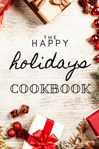 The Happy Holidays Cookbook: A fun cookbook to share your favorite holiday recipes (6 x 9) (120 pages) Holiday themed interior paper: A fun cookbook for your family's favorite holiday recipes